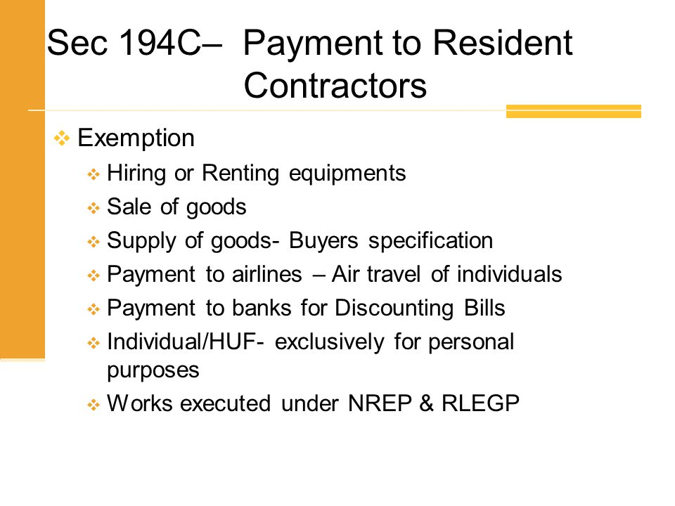 Sec 194C– Payment to Resident Contractors  Exemption  Hiring or Renting equipments  Sale of goods  Supply of goods- Buyers specification  Payment