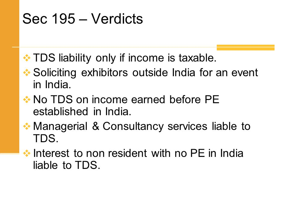 Sec 195 – Verdicts  TDS liability only if income is taxable.  Soliciting exhibitors outside India for an event in India.  No TDS on income earned b