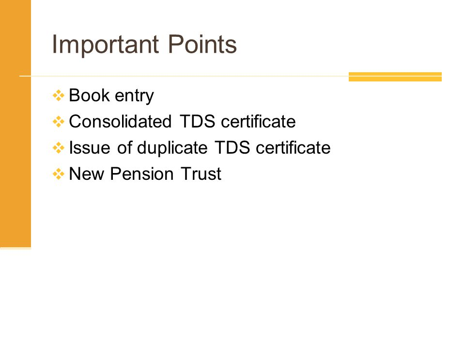 Important Points  Book entry  Consolidated TDS certificate  Issue of duplicate TDS certificate  New Pension Trust