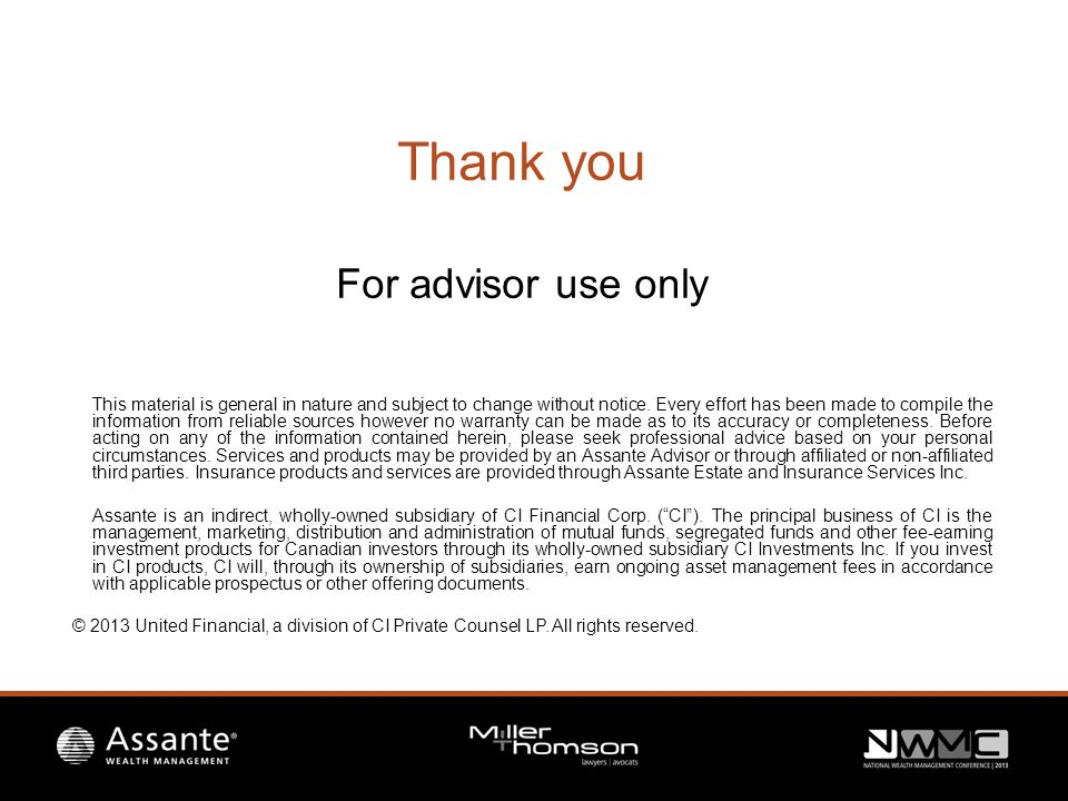 Thank you For advisor use only This material is general in nature and subject to change without notice.