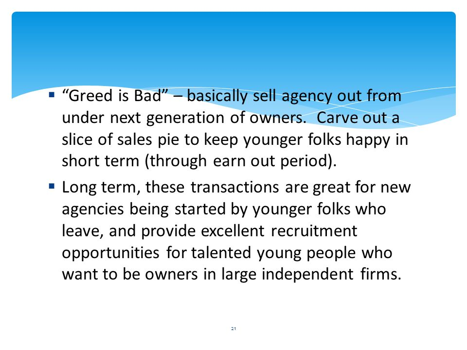  Greed is Bad – basically sell agency out from under next generation of owners.