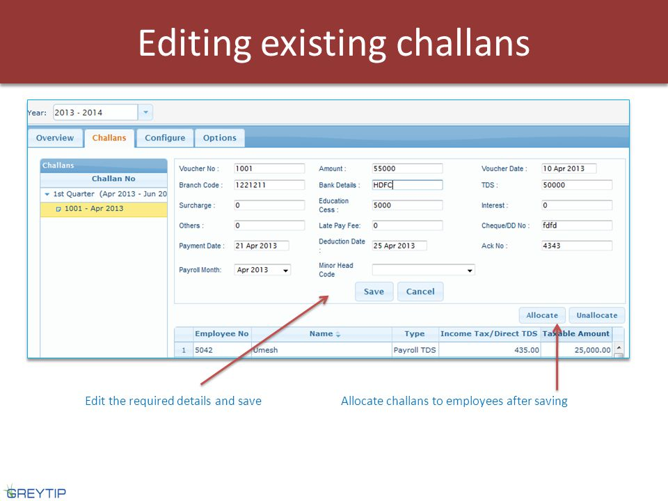 Edit the required details and saveAllocate challans to employees after saving Editing existing challans