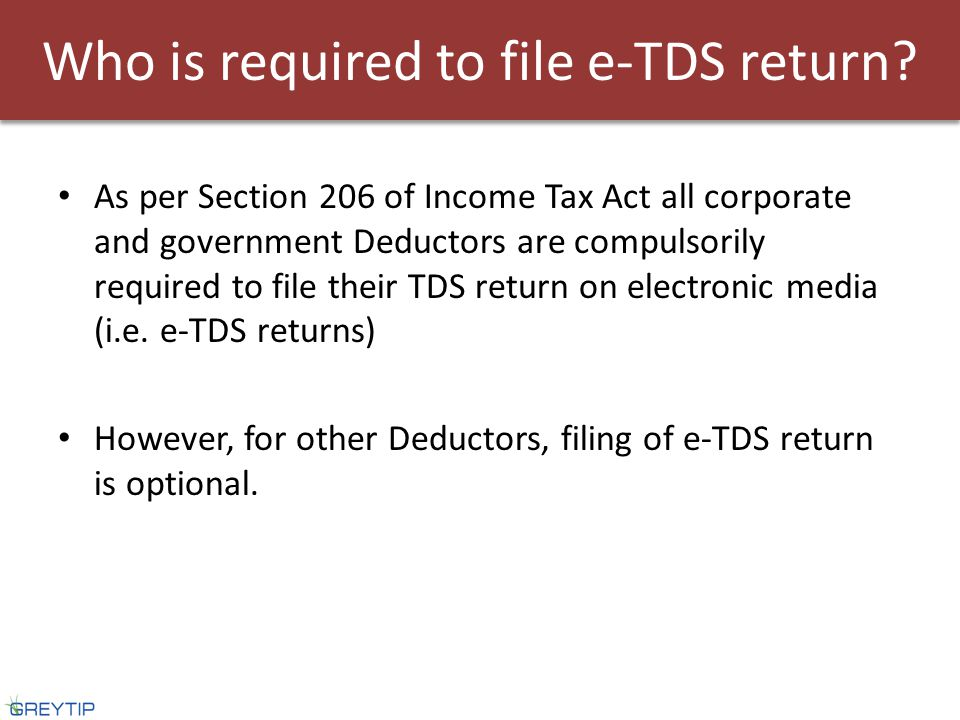 As per Section 206 of Income Tax Act all corporate and government Deductors are compulsorily required to file their TDS return on electronic media (i.e.