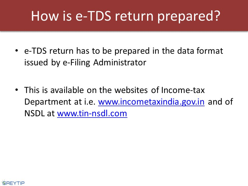 e-TDS return has to be prepared in the data format issued by e-Filing Administrator This is available on the websites of Income-tax Department at i.e.