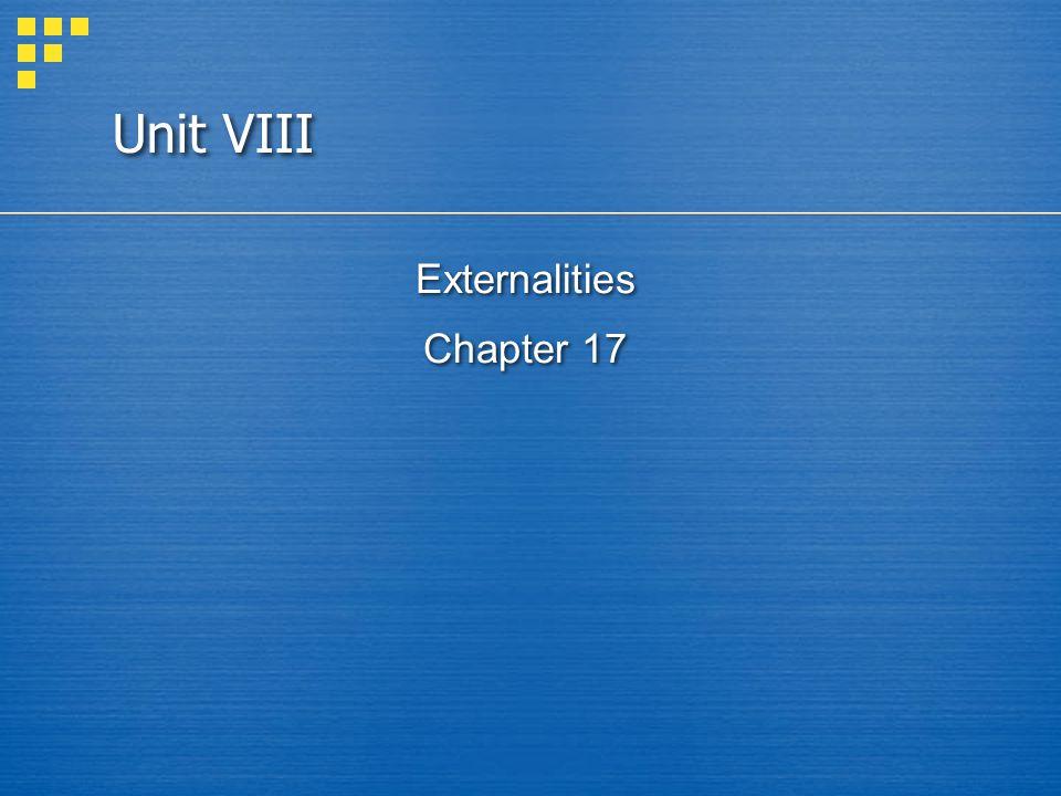 Unit VIII Externalities Chapter 17 Externalities Chapter 17