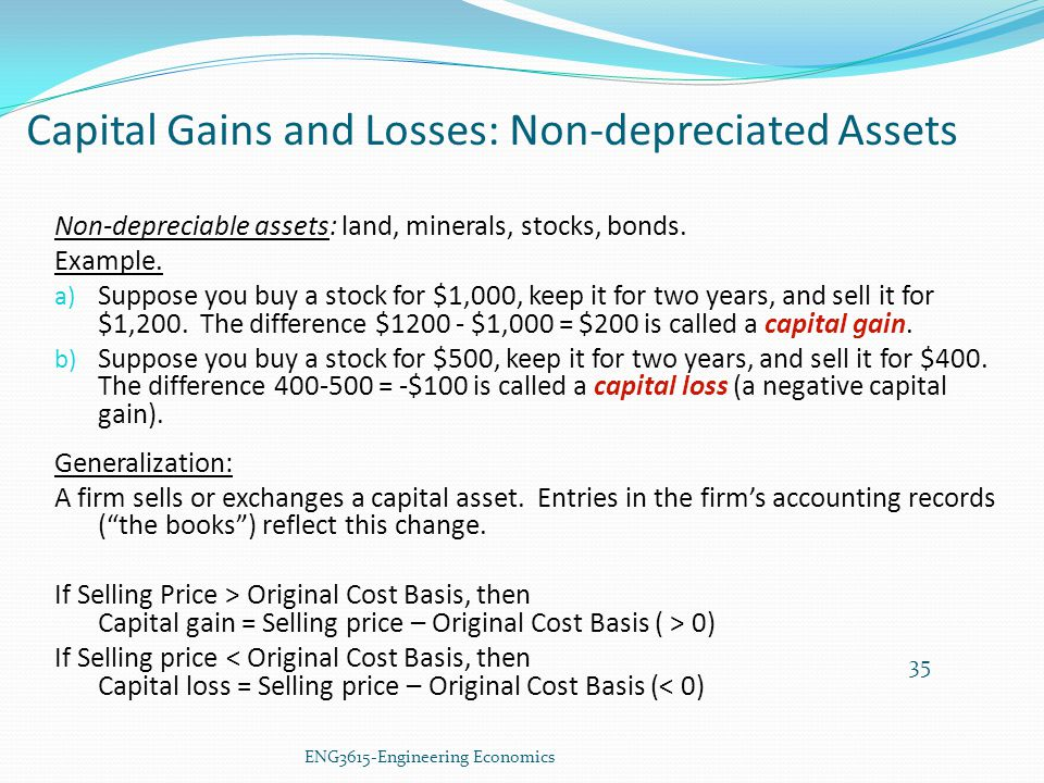 35 Non-depreciable assets: land, minerals, stocks, bonds. Example. a) Suppose you buy a stock for $1,000, keep it for two years, and sell it for $1,20