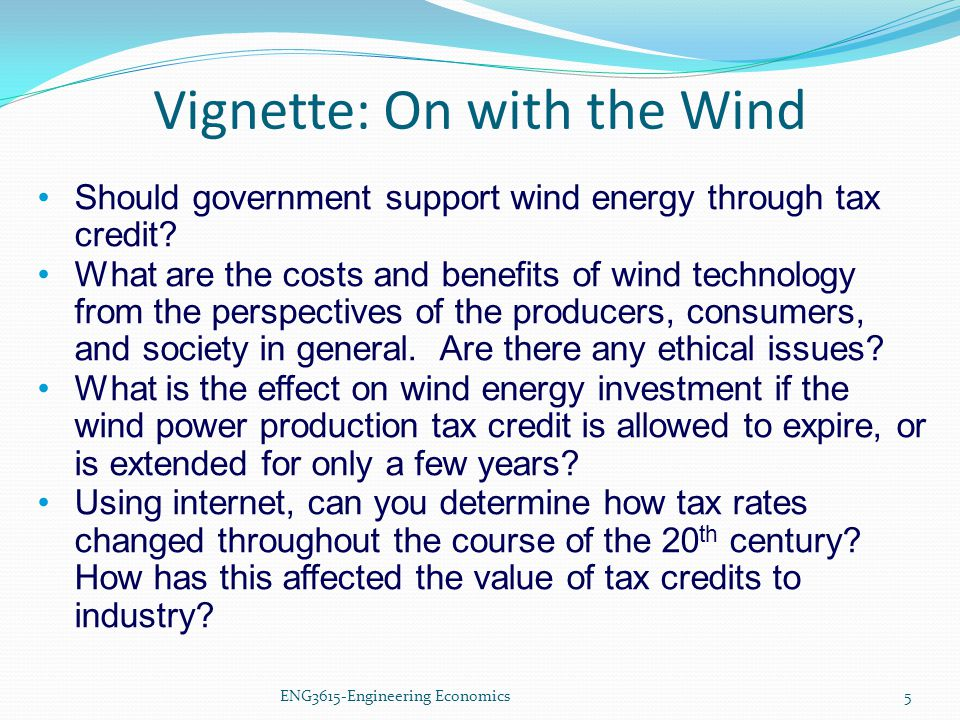 ENG3615-Engineering Economics Should government support wind energy through tax credit? What are the costs and benefits of wind technology from the pe