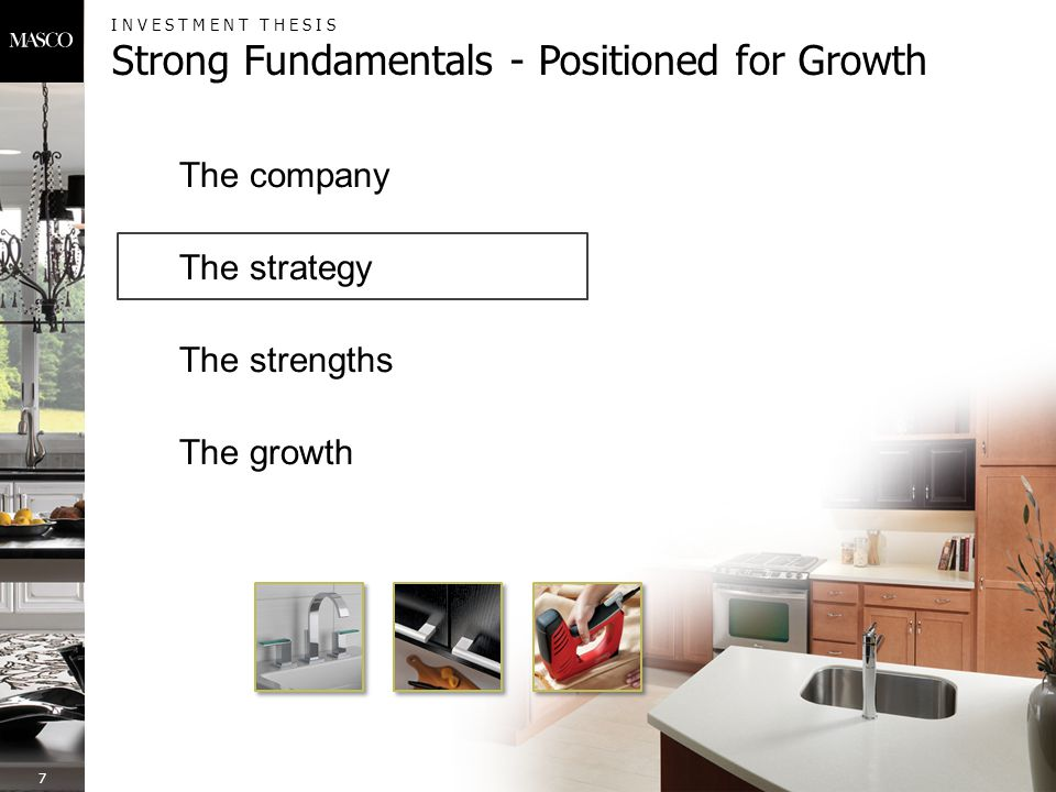 WHY INVEST IN MASCO Strong Fundamentals - Positioned for Growth 28 Executing initiatives to improve performance Continuing to reduce fixed costs, expand share and improve underperformers The Strategy Building on market-leading positions Best brands, innovative products, lean practices, strong financial position The Strengths Well-positioned for growth Lower cost structure  higher margins, leveraged to recovery The Growth