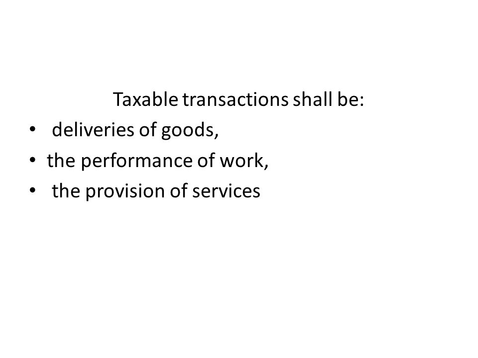 Taxable transactions shall be: deliveries of goods, the performance of work, the provision of services
