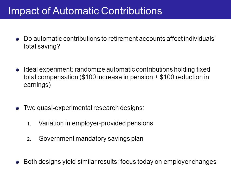 Do automatic contributions to retirement accounts affect individuals' total saving? Ideal experiment: randomize automatic contributions holding fixed