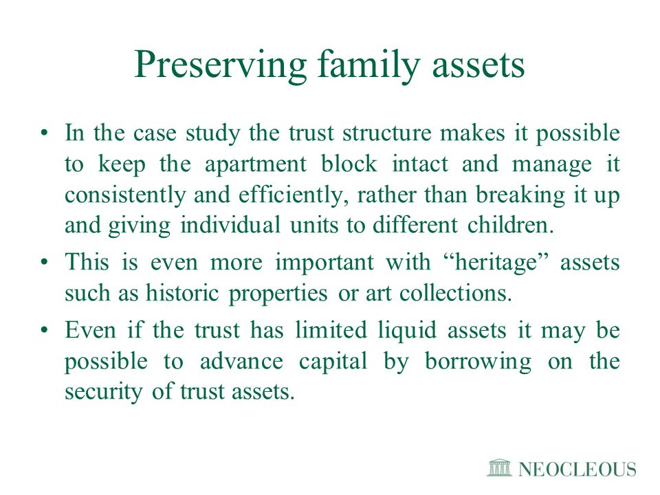 Preserving family assets In the case study the trust structure makes it possible to keep the apartment block intact and manage it consistently and eff