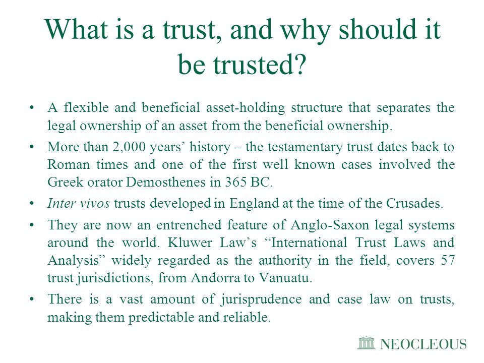 Managing family wealth A Cyprus international trust provides an effective structure for managing family wealth with the following benefits: Formidable asset protection Freedom from succession taxes Freedom from forced heirship restrictions Unlimited investment powers Tax neutrality Perpetual existence Flexibility - reserved powers, choice of law