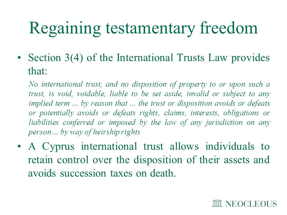 Regaining testamentary freedom Section 3(4) of the International Trusts Law provides that: No international trust, and no disposition of property to o