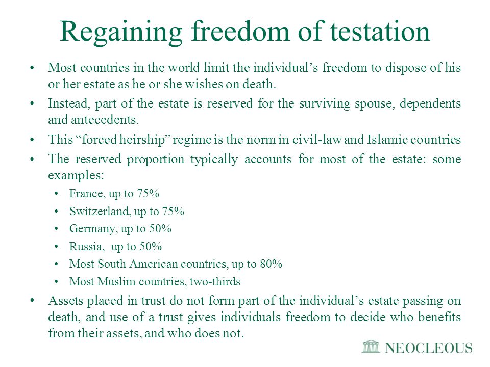Regaining freedom of testation Most countries in the world limit the individual's freedom to dispose of his or her estate as he or she wishes on death