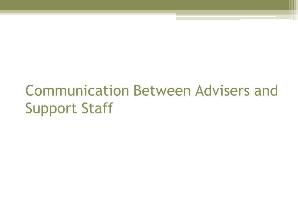 Communication Between Advisers and Support Staff