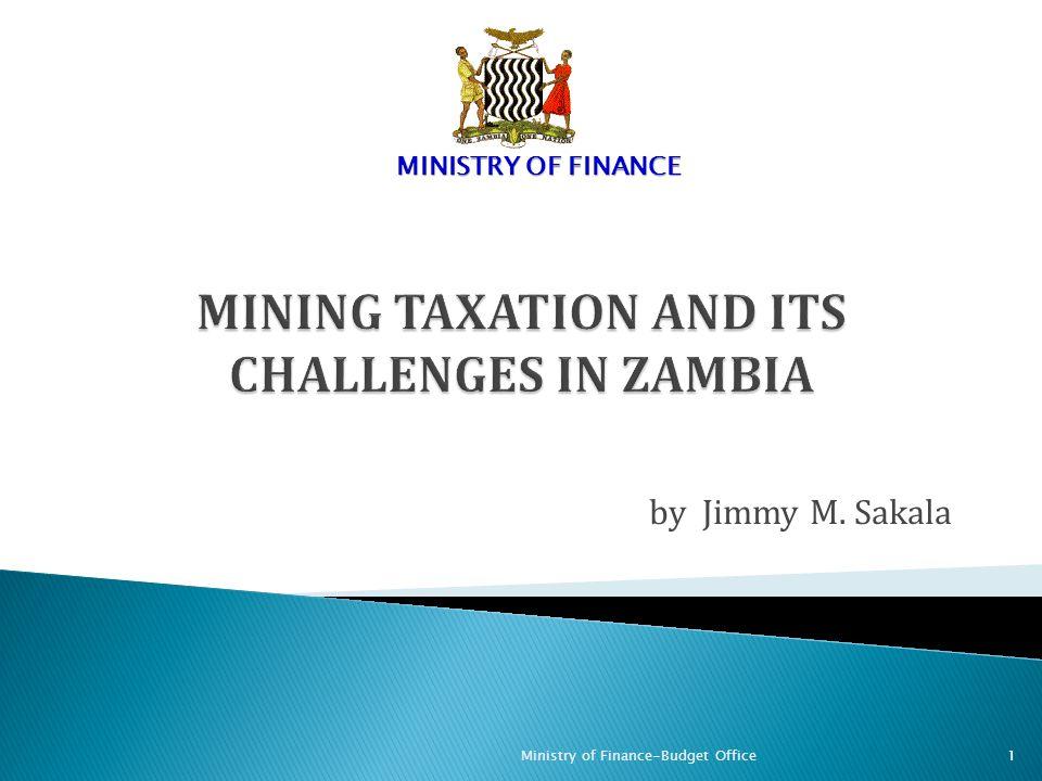 by Jimmy M. Sakala MINISTRY OF FINANCE Ministry of Finance-Budget Office1