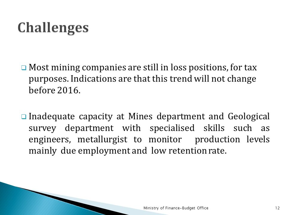  Most mining companies are still in loss positions, for tax purposes. Indications are that this trend will not change before 2016.  Inadequate capac