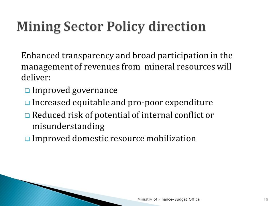 Enhanced transparency and broad participation in the management of revenues from mineral resources will deliver:  Improved governance  Increased equ
