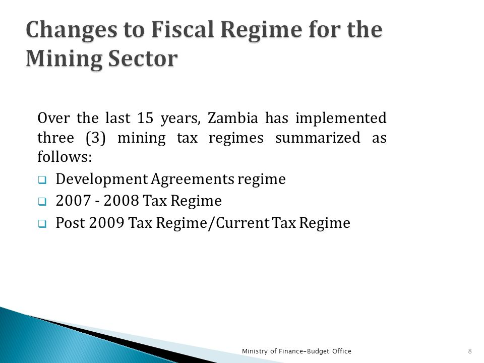 Over the last 15 years, Zambia has implemented three (3) mining tax regimes summarized as follows:  Development Agreements regime  2007 - 2008 Tax R