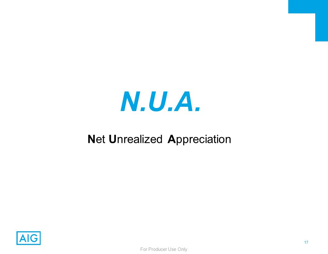 17 For Producer Use Only N.U.A. Net Unrealized Appreciation
