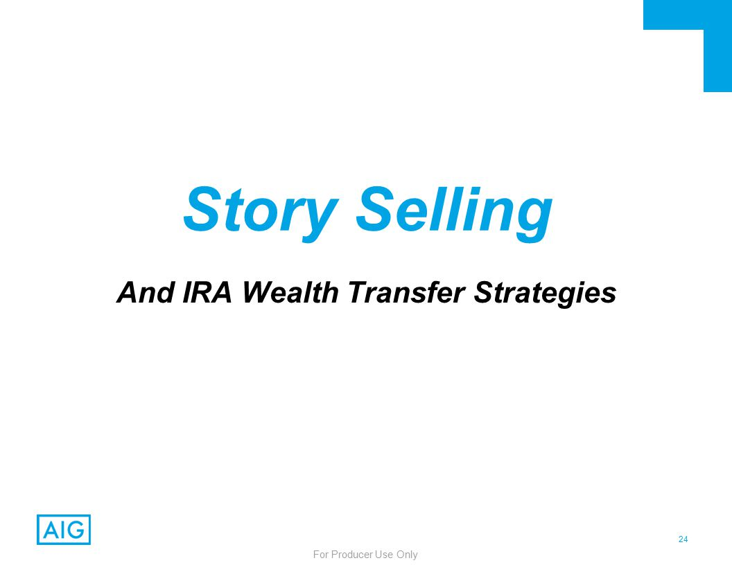 24 For Producer Use Only Story Selling And IRA Wealth Transfer Strategies