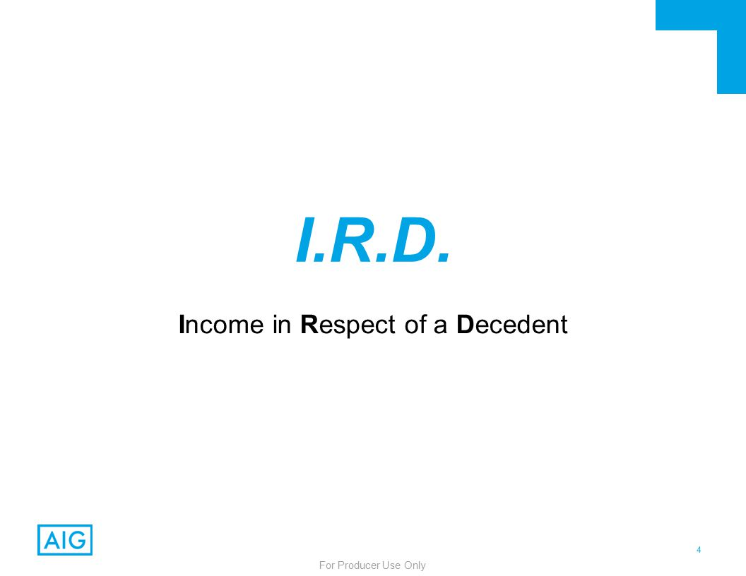 15 For Producer Use Only Stretching The IRD Deduction  Recall the previous example: –IRA Value = $1,000,000 –Estate Tax (40%) = $400,000  Children inherit $1,000,000 –Stretch = $80,000 per year for 30 years (over-simplified) –Estate Tax Deduction = 40% Calculation: $400,000 Estate Tax / $1,000,000 IRA Value –So 40% of each stretch payment is excused from income tax until the deduction is used up  Each stretch payment is 40% income-tax-free for 12.5 years.