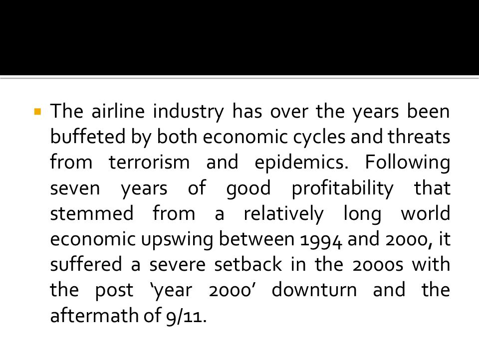  The airline industry has over the years been buffeted by both economic cycles and threats from terrorism and epidemics.