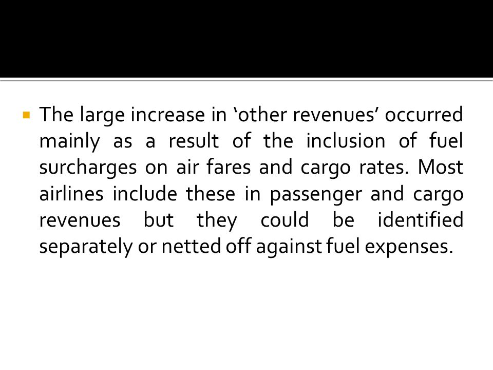 The large increase in 'other revenues' occurred mainly as a result of the inclusion of fuel surcharges on air fares and cargo rates.