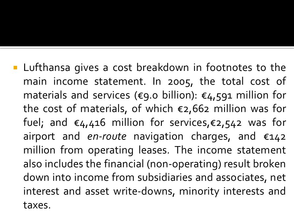  Lufthansa gives a cost breakdown in footnotes to the main income statement.