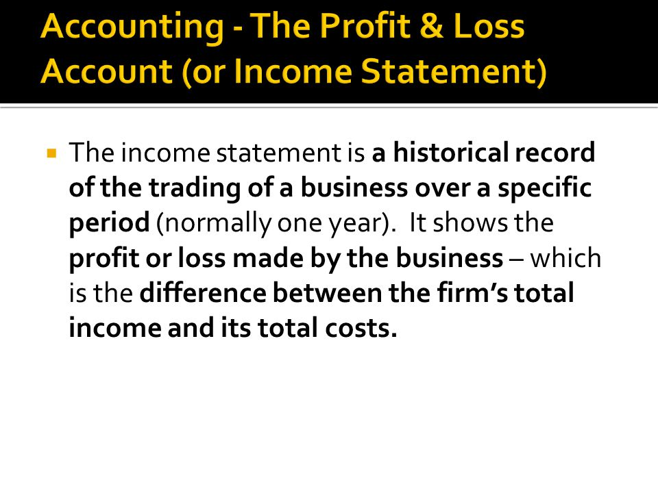  The income statement is a historical record of the trading of a business over a specific period (normally one year).