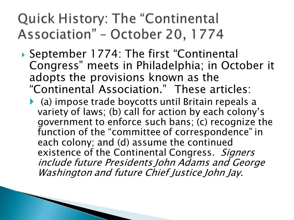 " September 1774: The first ""Continental Congress"" meets in Philadelphia; in October it adopts the provisions known as the ""Continental Association."""