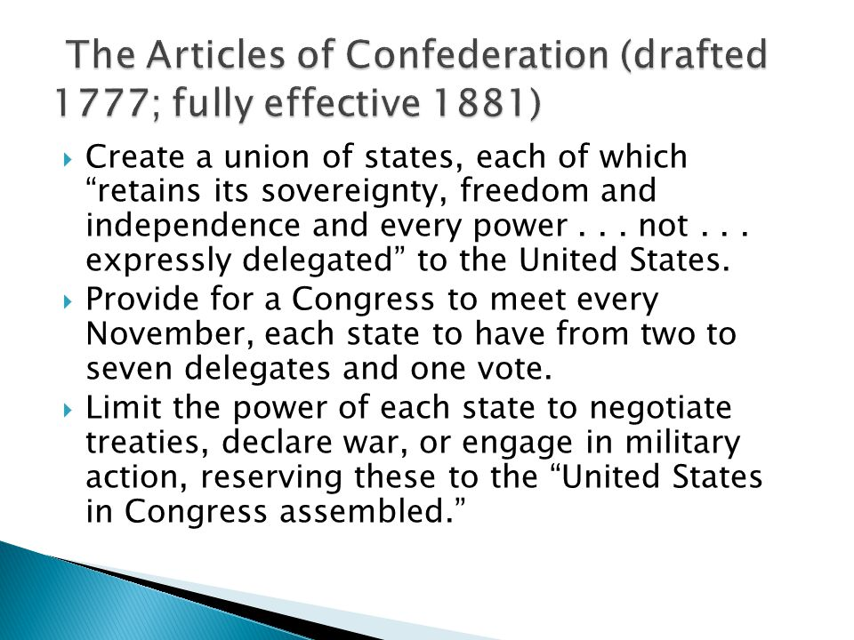 " Create a union of states, each of which ""retains its sovereignty, freedom and independence and every power... not... expressly delegated"" to the Uni"