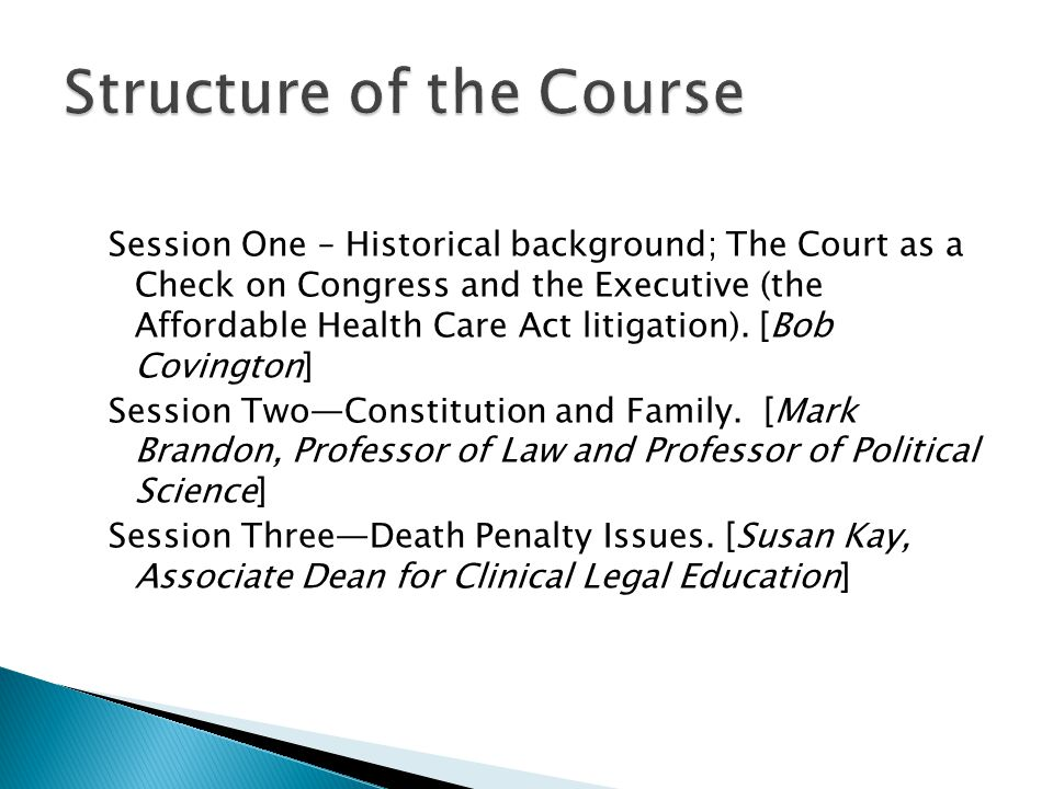 Session One – Historical background; The Court as a Check on Congress and the Executive (the Affordable Health Care Act litigation). [Bob Covington] S