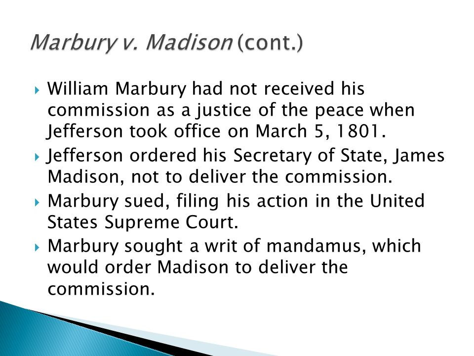  William Marbury had not received his commission as a justice of the peace when Jefferson took office on March 5, 1801.  Jefferson ordered his Secre