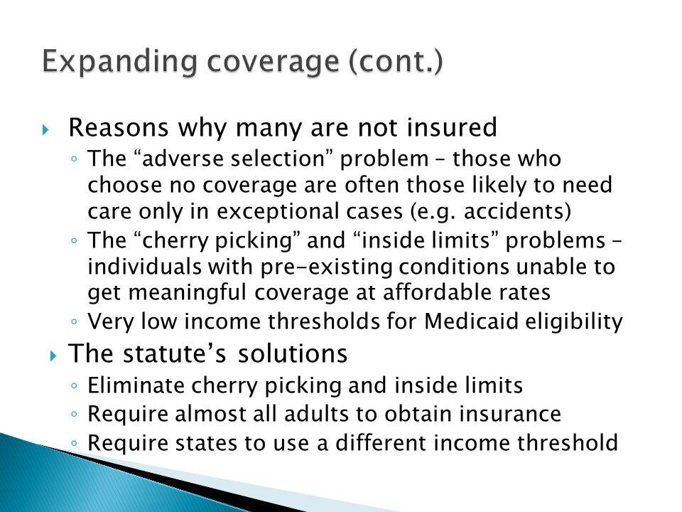" Reasons why many are not insured ◦ The ""adverse selection"" problem – those who choose no coverage are often those likely to need care only in except"