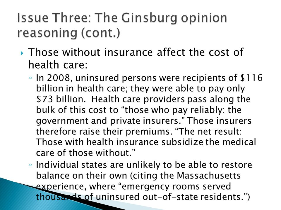  Those without insurance affect the cost of health care: ◦ In 2008, uninsured persons were recipients of $116 billion in health care; they were able