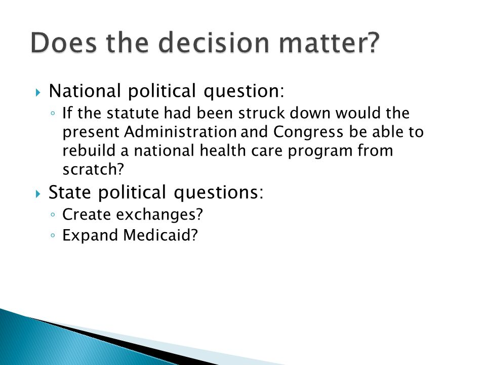  National political question: ◦ If the statute had been struck down would the present Administration and Congress be able to rebuild a national healt