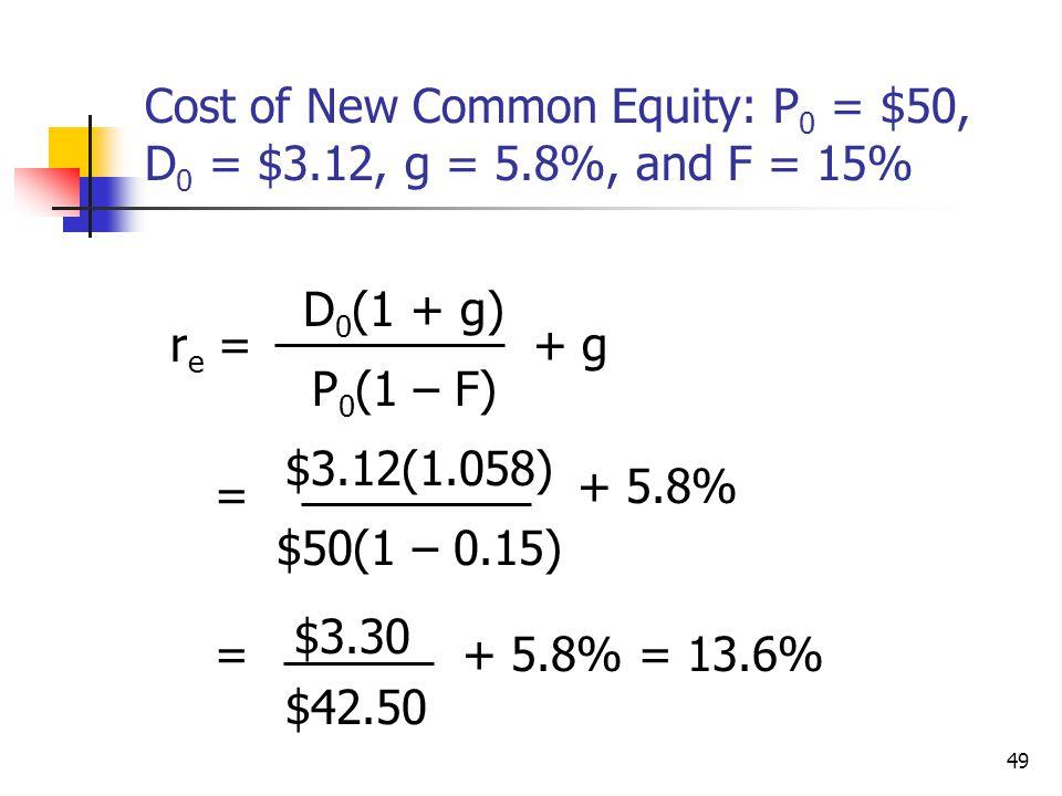 49 Cost of New Common Equity: P 0 = $50, D 0 = $3.12, g = 5.8%, and F = 15% r e = D 0 (1 + g) P 0 (1 – F) + g = $3.12(1.058) $50(1 – 0.15) + 5.8% = $3