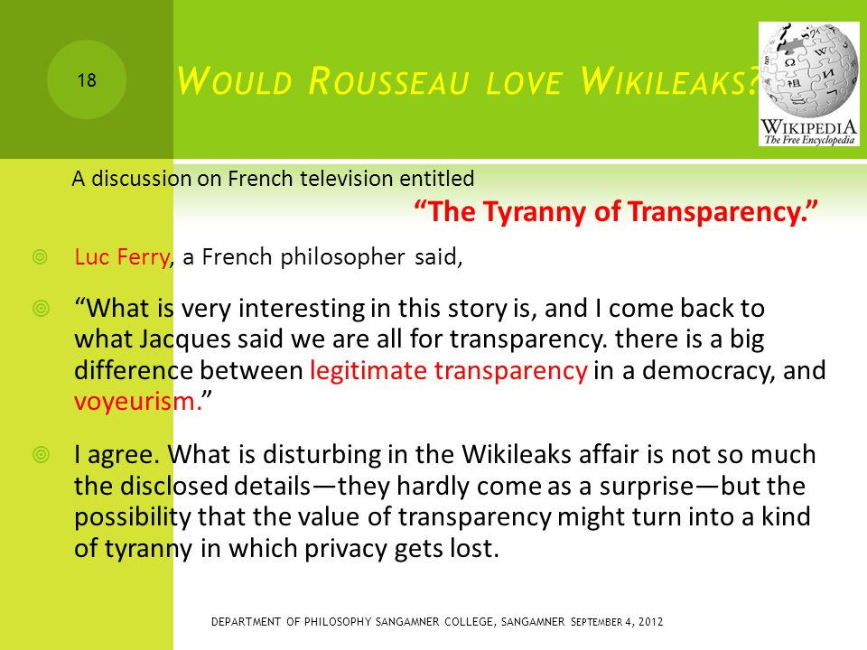"""W OULD R OUSSEAU LOVE W IKILEAKS ?  Luc Ferry, a French philosopher said,  """"What is very interesting in this story is, and I come back to what Jacqu"""