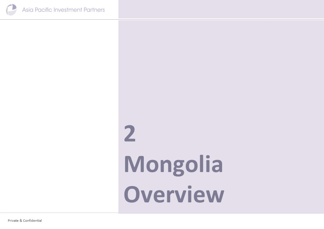 Private & Confidential 2 Mongolia Overview