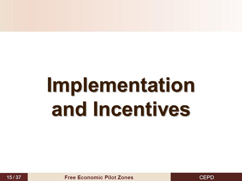 15 / 37 CEPD Free Economic Pilot Zones Implementation and Incentives