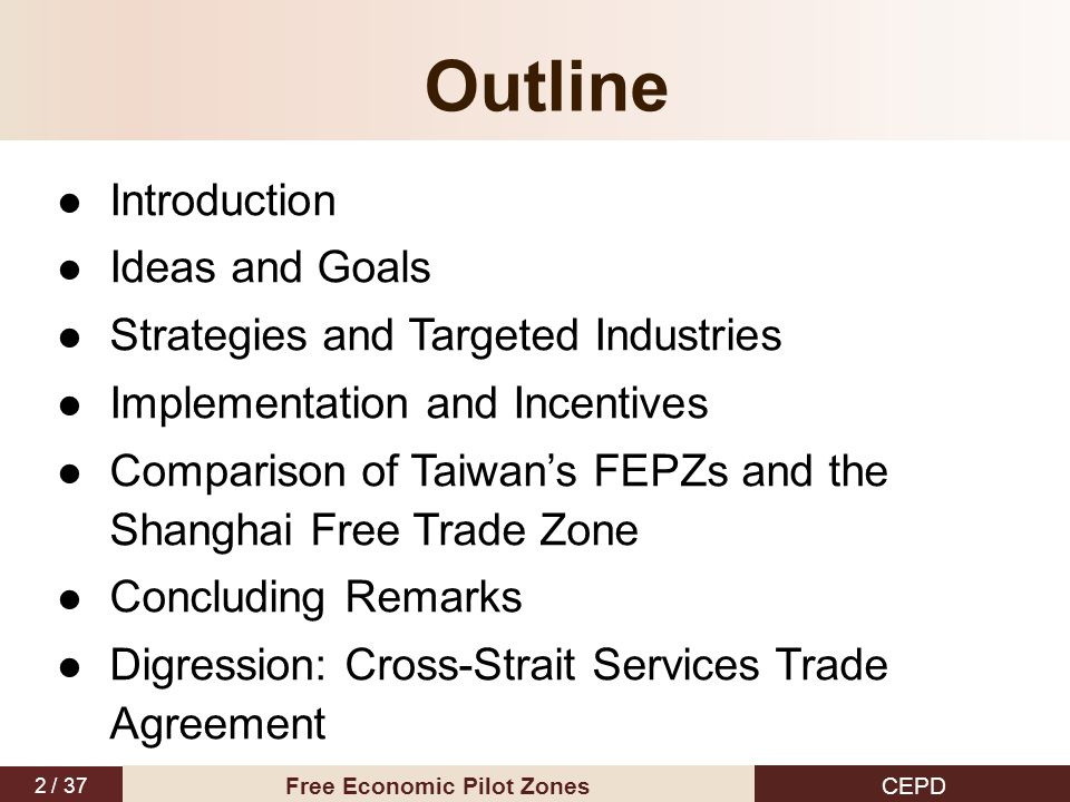 2 / 37 CEPD Free Economic Pilot Zones Outline Introduction Ideas and Goals Strategies and Targeted Industries Implementation and Incentives Comparison