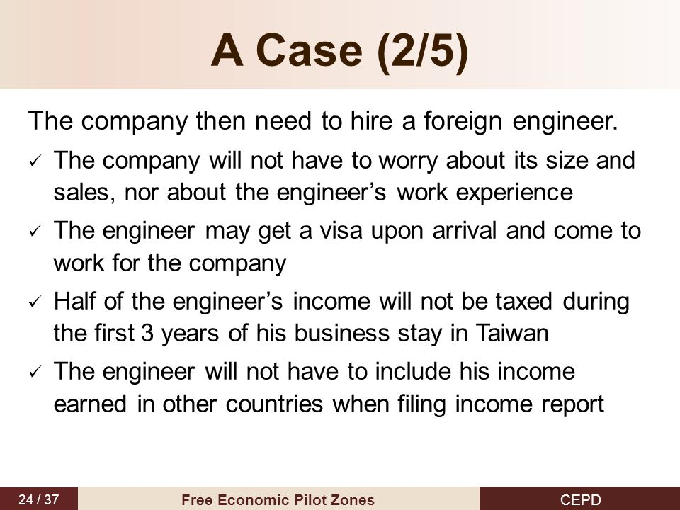 24 / 37 CEPD Free Economic Pilot Zones A Case (2/5) The company then need to hire a foreign engineer.
