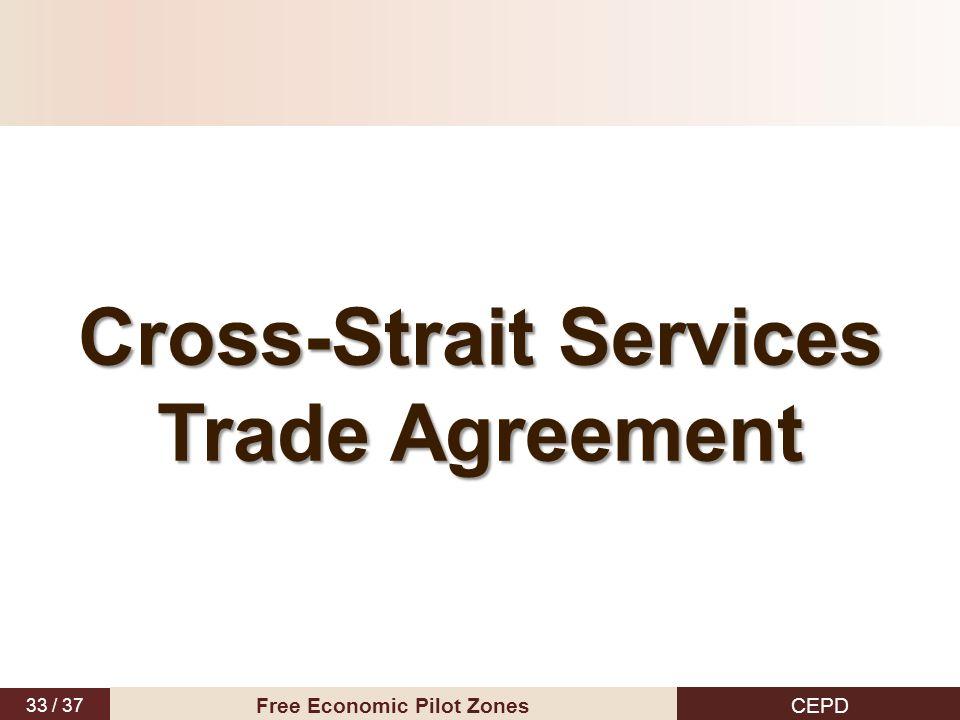 33 / 37 CEPD Free Economic Pilot Zones Cross-Strait Services Trade Agreement
