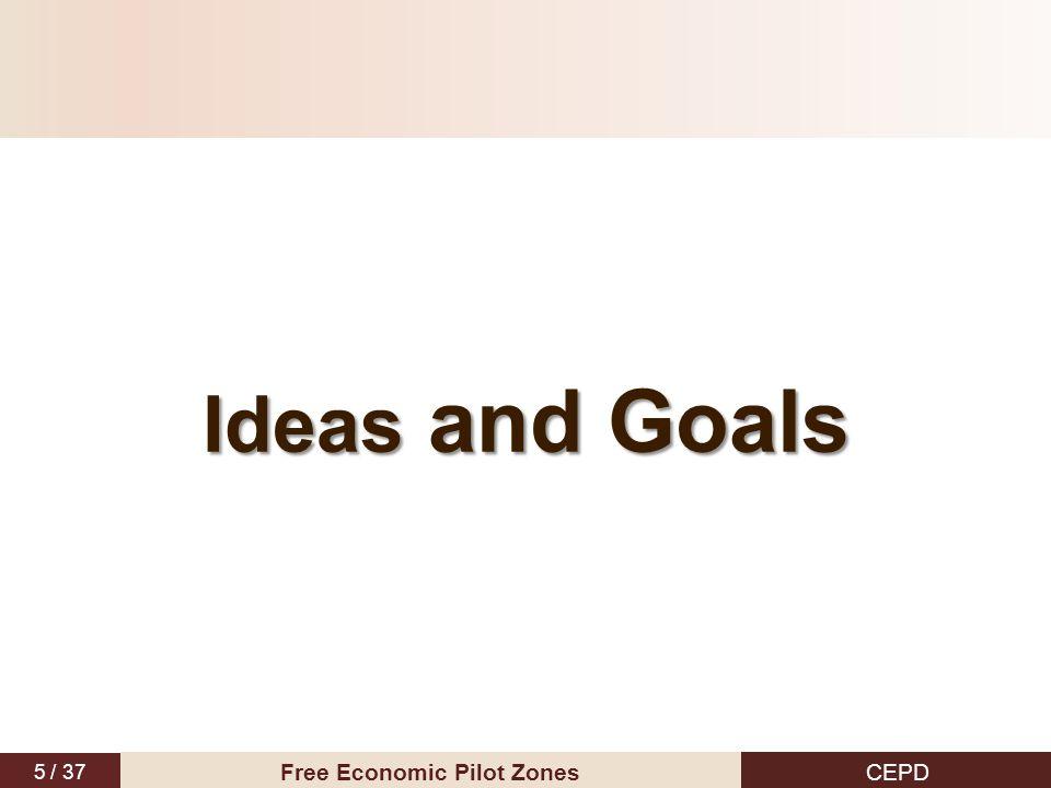 5 / 37 CEPD Free Economic Pilot Zones Ideas and Goals