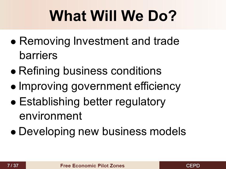 7 / 37 CEPD Free Economic Pilot Zones What Will We Do.