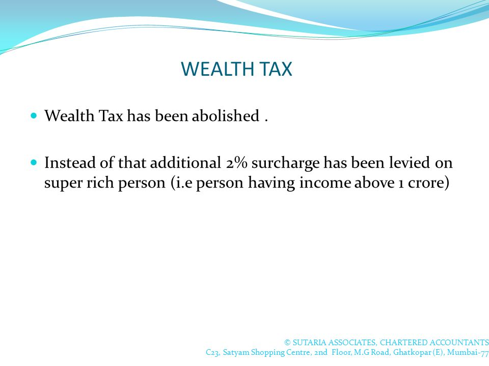 WEALTH TAX Wealth Tax has been abolished.