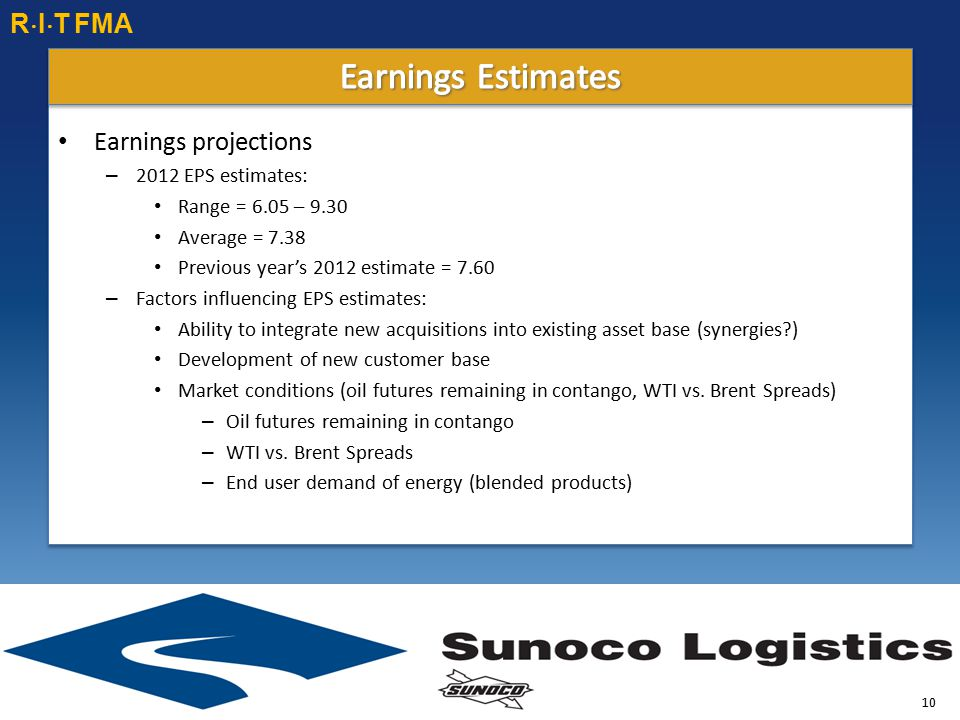 Earnings projections – 2012 EPS estimates: Range = 6.05 – 9.30 Average = 7.38 Previous year's 2012 estimate = 7.60 – Factors influencing EPS estimates: Ability to integrate new acquisitions into existing asset base (synergies ) Development of new customer base Market conditions (oil futures remaining in contango, WTI vs.