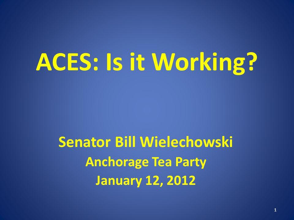ACES: Is it Working? Senator Bill Wielechowski Anchorage Tea Party January 12, 2012 1