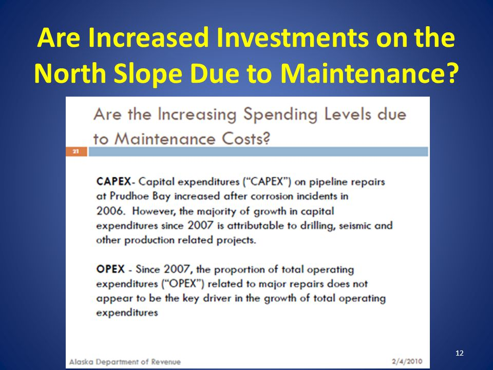 Are Increased Investments on the North Slope Due to Maintenance? 12